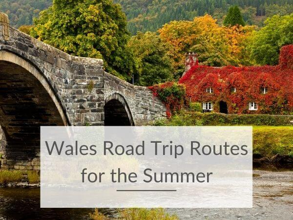 A picture of a bridge in Wales with text overlay saying Wales road trip routes for the summer